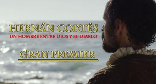 """Premier de """"Hernán Cortés: un hombre entre Dios y el Diablo"""""""