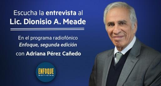 Entrevista al Lic. Dionisio A. Meade en Enfoque Noticias