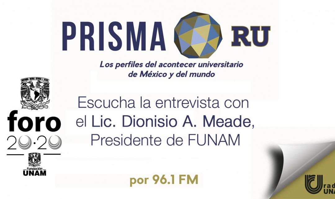 Entrevista al Lic. Dionisio Meade en Prisma RU de Radio UNAM