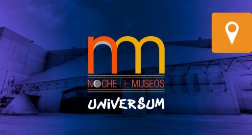 Asiste a la Noche de Museos en el Universum