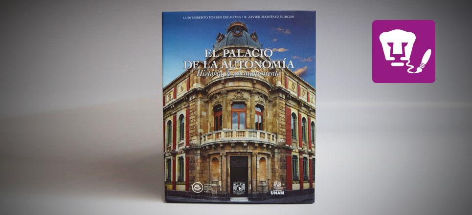 """Fundación UNAM presenta el libro """"El Palacio de la Autonomía. Historia de un Monumento"""""""