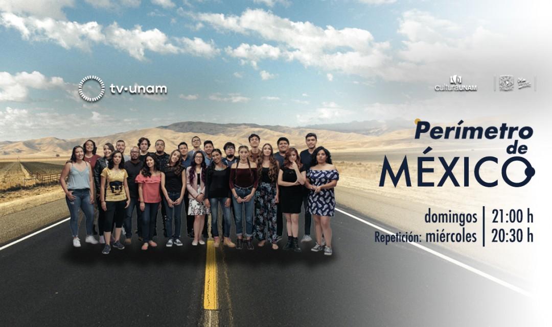 PerímetroMX, programa de TV UNAM que mostrará la diversidad del país